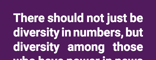 "quote block on purple: ""There should not just be diversity in numbers, but diversity among those who have power in news media. In other words, there should be equity."""